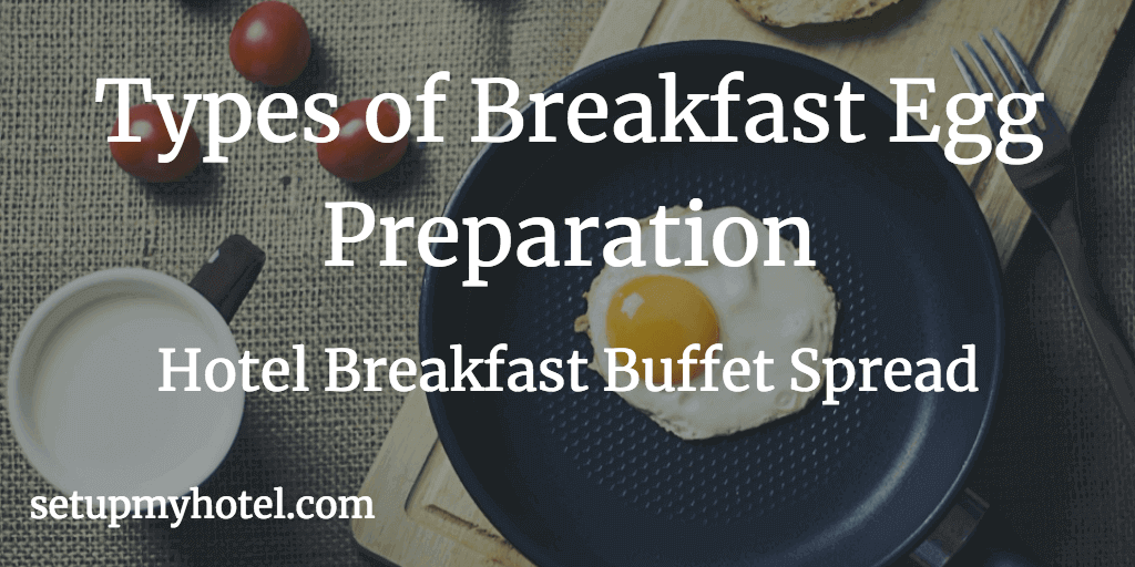7 Types of Breakfast Egg Preparation done at Hotels | Resorts