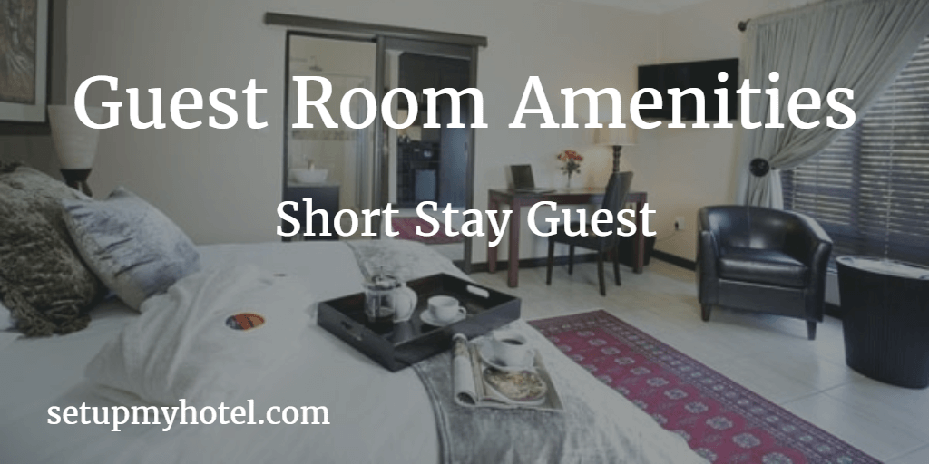 Guest Room Amenities for Short Stay