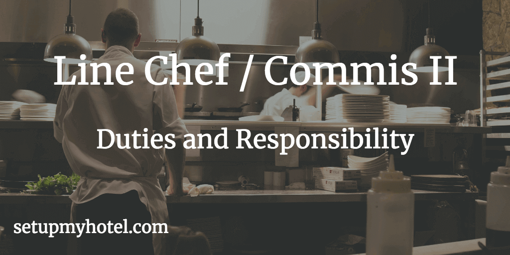 Line Cook, Commis II, Commis 2, Duties and Responsibility, Chef Job Description, Line Chef in hotel tasks.