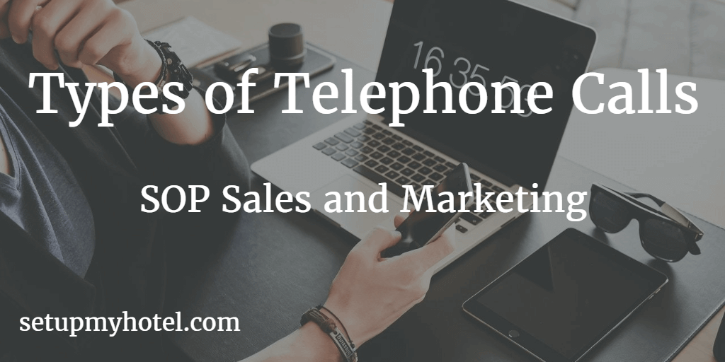 9 Types of telephone sales calls, SOP for telephone sales calls, Hotel Sales call standard operating procedure,  1) Prospect Calls, 2) Qualifying Calls, 3) Appointment Calls, 4) Sales Calls etc.