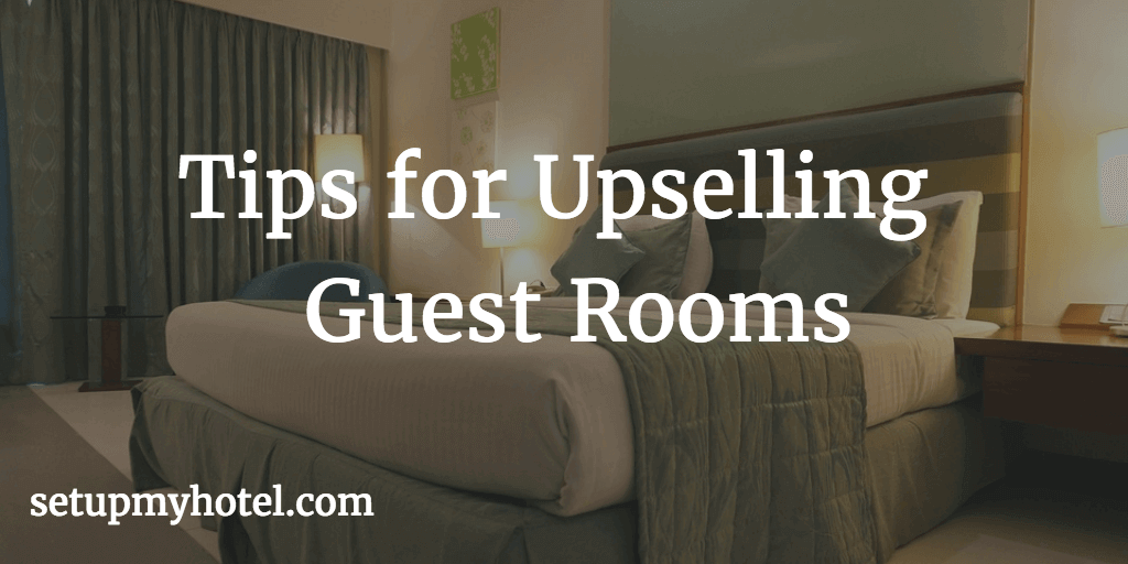 Upselling Rooms, How to upsell guest rooms, Front office upsell process and technique, Hotel upsell tips for staff, upselling to walk-in guests.
