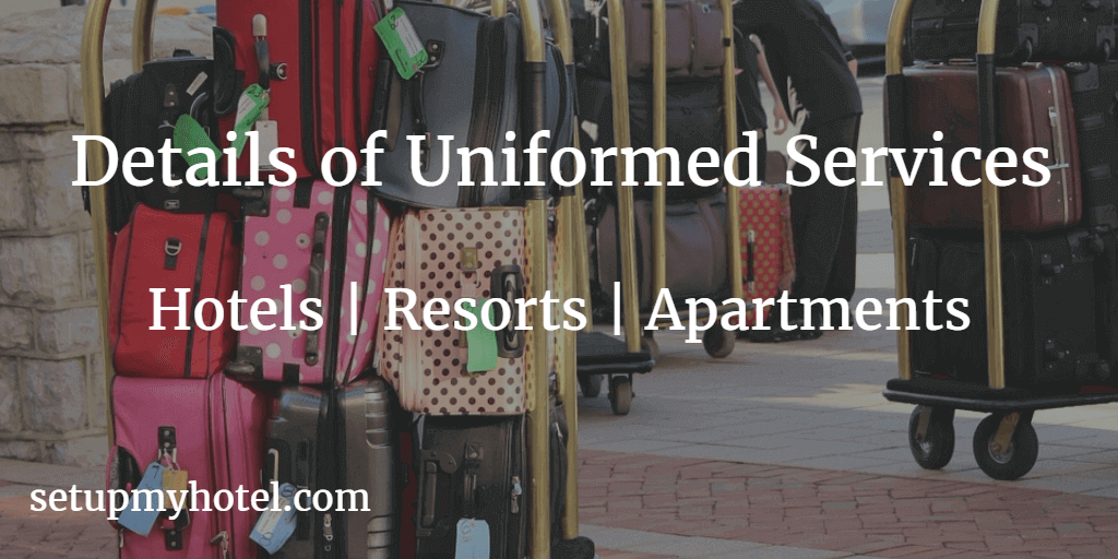 Explanation about the Uniformed Services in Hotels and Resorts. Uniformed services like 1) Bell Attendants, 2) Door Attendants, 3) Valet Parking Attendants, 4) Transportation personal and 5) Concierges.