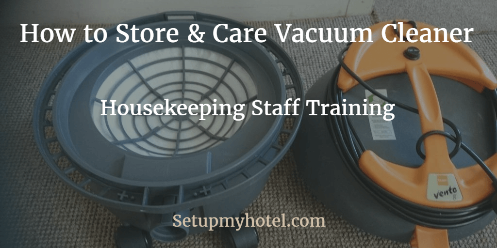 How To Care And Store Vacuum Cleaners Housekeeping Hotels