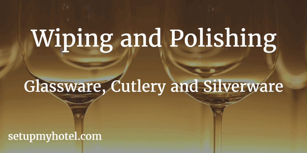 Tips for Wiping and Polishing Glassware | Wiping Cutlery in hotels  | Polishing Silverware in hotels
